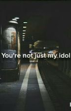 You're not just my idol. by xmxlx16