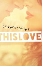 This Love by karstories_