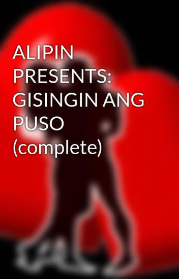 ALIPIN PRESENTS: GISINGIN ANG PUSO (complete)