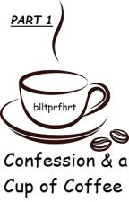 Part 1: Confession and a Cup of Coffee by soonshimee