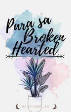 Para sa Broken Hearted by Heyitsme_an