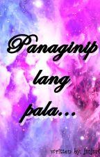 Panaginip lang pala... (One-shot) by johnmarkv_