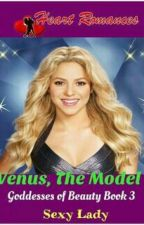 VENUS, THE MODEL  (GODDESSES OF BEAUTY BOOK 3) complete by HeartRomances