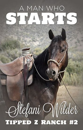 A Man Who Starts (Tipped Z Ranch - Book 2)