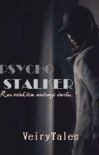 Psycho Stalker (#VLS3) by VeiryTales