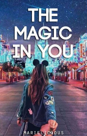 The Magic In You [Completed] by marielicious