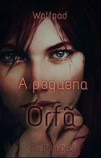 A PEQUENA ÓRFÃ - Livro 1  by Crybaby062