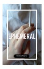 Ephemeral by food4thedead