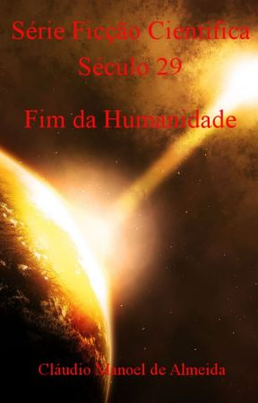 Série Ficção Científica - Século 29 - O Fim da Humanidade by claudiomalmeida