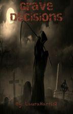 Grave Decisions by LauraHarris2