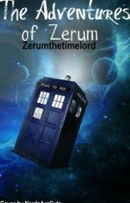 The Adventures of Zerum (UNDER MAJOR EDIT\ON HOLD) by ZerumtheTimelord