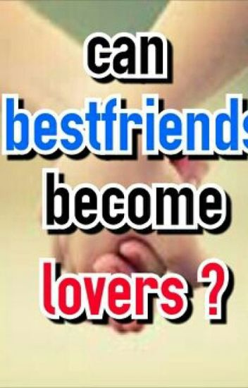 best friends become lovers
