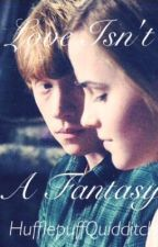 Love Isn't A Fantasy- A Ron And Hermione Story by HufflepuffQuidditch1