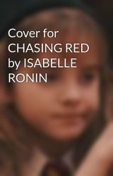 Cover for CHASING RED by ISABELLE RONIN by theperfect_two
