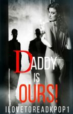 Daddy is Ours! by ilovetoreadkpop1