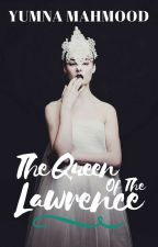 The Queen Of The Lawrence. by YumnaMahmood