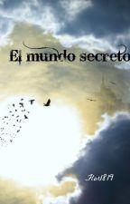 El Mundo Secreto {Editando} by Flor1819