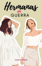 Hermanas en Guerra. (Editando) by Iva_Cor_13