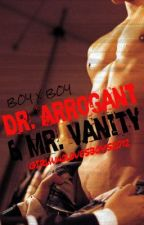 Dr. Arrogant and Mr. Vanity (Slowly Editing) by Lexi_N
