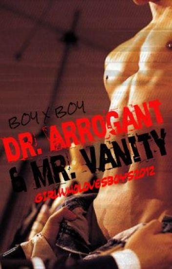 Dr. Arrogant and Mr. Vanity (Slowly Editing)
