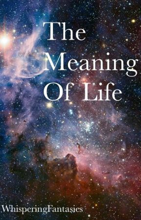 The Meaning of Life by WhisperingFantasies