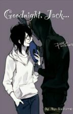 Goodnight, Jack... - Creepypasta - Yaoi - Jeff the killer & Jack Eyeless by RiyuSaotome