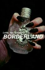 B O R D E R L A N D  by Lolita_Von_Lullaby