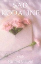 Sad Kodaline ☹ m.c by lana_is_god