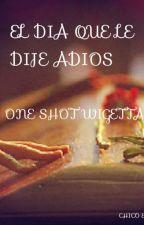 ONE SHOT - WIGETTA - EL DIA QUE LE DIJE ADIOS by ZoyBaymax