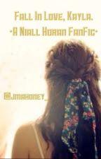 Fall In Love, Kayla. (A Niall Horan Fan Fiction) by jmahoney_