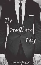 The President's Baby [{CURRENTLY REWRITING}] [{ON HOLD}] by GingerShay_17