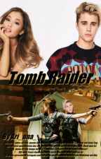 Tomb Raider ~ Justin Bieber Fanfiction by Ari_ana_