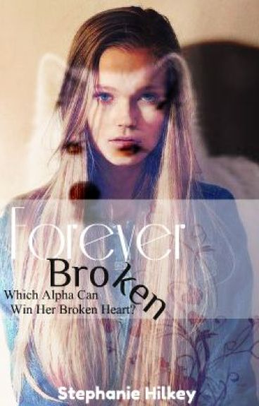 Forever Broken (A werewolf story) by shilkey1