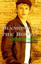 Diamond in the Rough (One Direction Fanfic) by HarrehPlease
