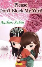 [LONGFIC] Please Don't Block My Yuri![Yulsic][PG-15][Full] by Subin_L0ve_SNSD