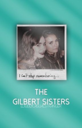The Gilbert Sisters(Damon Salvatore Fanfic) Book One by LoudlyCasualStranger