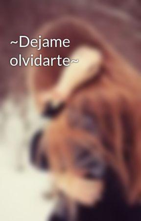 ~Dejame olvidarte~ by Theadolescente