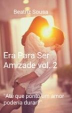 Era Para Ser Amizade Vol 2 - Reescrevendo by SRA_White