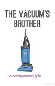 the vacuum's brother [books 1 & 2] by unicornqueenof_lyfe
