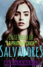 Salvadores [Secuela de La Primera Chica] SUSPENDIDA by AnnaSangster