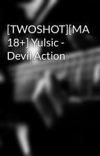 [TWOSHOT][MA 18+] Yulsic - Devil Action by i_love_SNSD