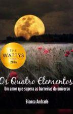 Os Quatro Elementos.    (Completo e revisando) by BiancaAquinoAndrade