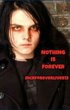 Nothing Is Forever (Gerard Way Love Story) by mcrforeverlives13