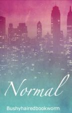 Normal - (Completed) by bushyhairedbookworm