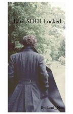 I am SHER Locked ♡ (Sherlock FF) by himbeermaedl