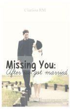 Missing you: After we got married by clarissaregm
