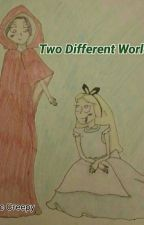 Two Different Worlds by GreenTeaChapstick