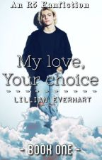 My Love, Your Choice • REWRITING by LillianEverhart