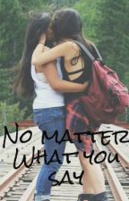 No matter what you say by Milfxxx