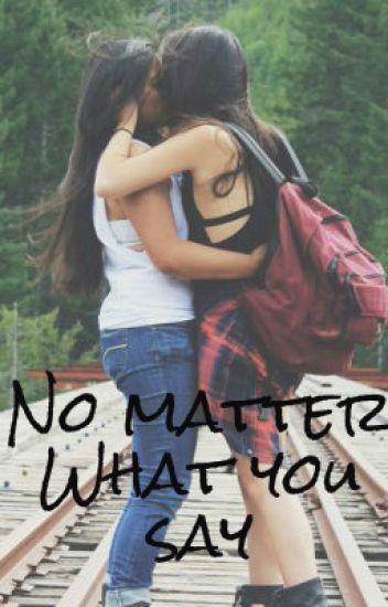 No matter what you say